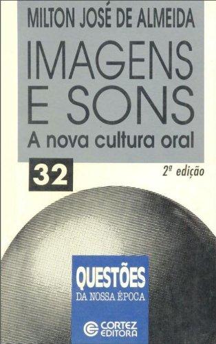Imagens e sons - a nova cultura oral, livro de ALMEIDA, MILTON JOSE DE