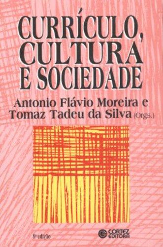 CURRICULO, CULTURA E SOCIEDADE - 3 ED. - (FORA DE CATALOGO), livro de MOREIRA, FLAVIO ANTONIO ; SILVA, TOMAZ TADEU DA