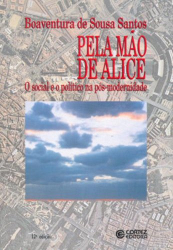 PELA MAO DE ALICE - O SOCIAL E O POLITICO NA POS-MODERNIDADE - 9 ED., livro de SANTOS, BOAVENTURA DE SOUSA