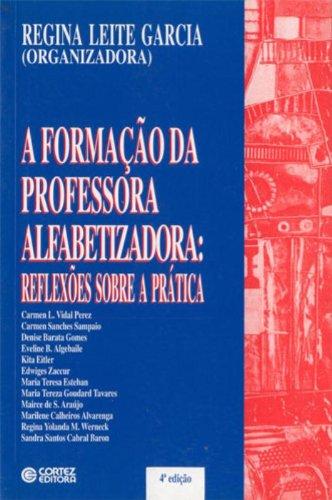 FORMACAO DA PROFESSORA ALFABETIZADORA, A - REFLEXOES SOBRE A PRATICA - 4 ED., livro de GARCIA, REGINA LEITE