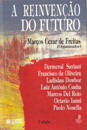 REINVENCAO DO FUTURO, A - 2 ED., livro de FREITAS, MARCOS CEZAR DE