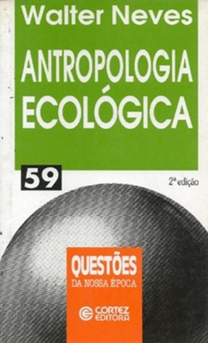 Antropologia ecológica - um olhar materialista sobre as sociedades humanas, livro de NEVES, WALTER ALVES