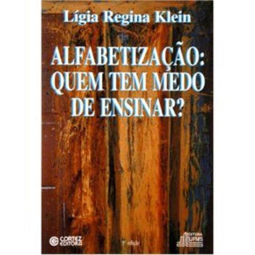 ALFABETIZACAO - QUEM TEM MEDO DE ESINAR?, livro de KLEIN, LIGIA REGINA