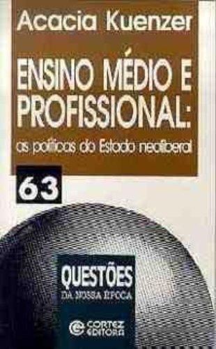 Ensino médio e profissional - as políticas do Estado neoliberal, livro de KUENZER, ACACIA ZENEIDA
