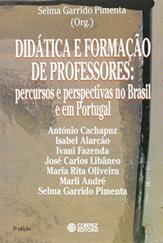 DIDATICA E FORMACAO DE PROFESSORES - PERCURSOS E PERSPECTIVAS NO BRASIL E EM PORTUGAL - 3 ED. - (FORA DE CATALOGO), livro de PIMENTA, SELMA GARRIDO
