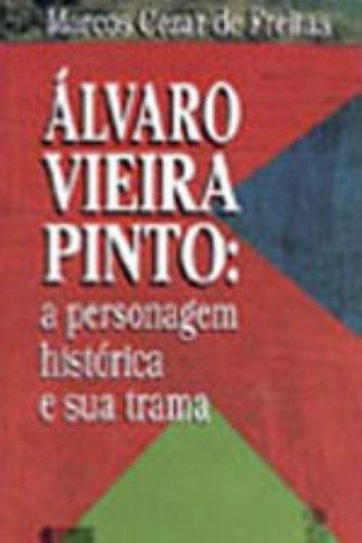ALVARO VIEIRA PINTO - A PERSONAGEM HISTORICA E SUA TRAMA, livro de FREITAS, MARCOS CEZAR DE