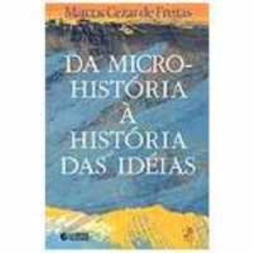 Da micro-história à história das ideias, livro de FREITAS, MARCOS CEZAR DE