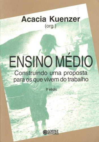 Ensino médio - construindo uma proposta para os que vivem do trabalho, livro de KUENZER, ACACIA ZENEIDA