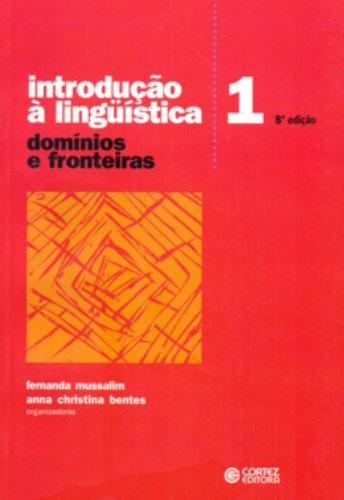 Introdução à Linguística: Vol. 1 - Domínios e fronteiras, livro de Anna Christina Bentes, Fernanda Mussalim (Orgs.)