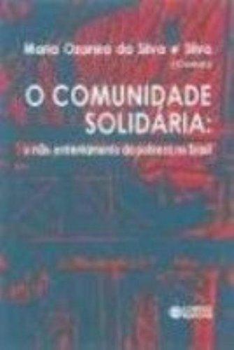 COMUNIDADE SOLIDÁRIA - O NÃO ENFRENTAMENTO DA POBREZA NO BRASIL, livro de SILVA, MARIA OZANIRA DA SILVA E