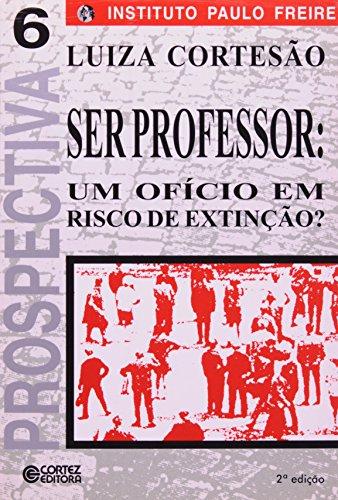 SER PROFESSOR - UM OFICIO EM RISCO DE EXTINCAO - (FORA DE CATALOGO), livro de CORTESAO, LUISA