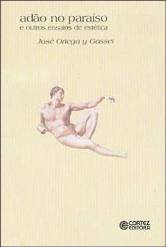 Adão no paraíso e outros ensaios de estética, livro de ORTEGA Y GASSET, JOSE