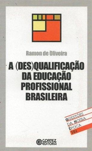 (Des)qualificação da educação profissional brasileira, A, livro de OLIVEIRA, RAMON DE
