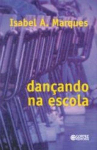 DANCANDO NA ESCOLA, livro de MARQUES, ISABEL A.