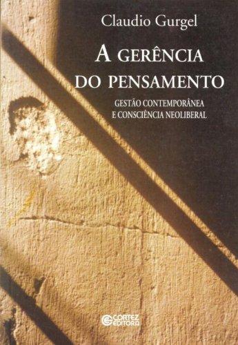 Gerência do pensamento, A - gestão contemporânea e consciência neoliberal, livro de GURGEL, CLAUDIO