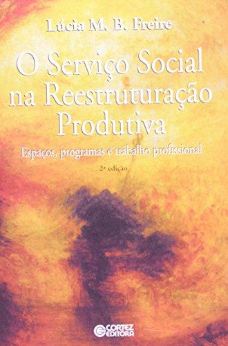 SERVICO SOCIAL NA REESTRUTURACAO PRODUTIVA - (FORA DE CATALOGO), livro de FREIRE, LUCIA