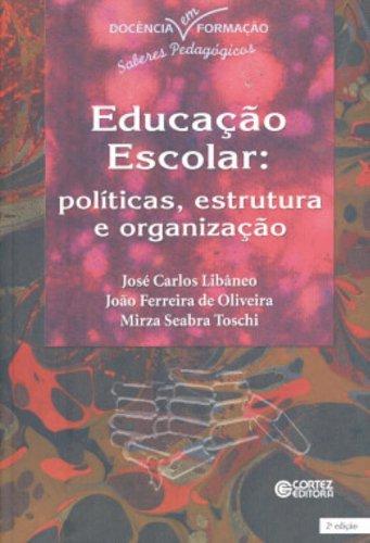 EDUCACAO ESCOLAR - POLITICAS, ESTRUTURAS E ORGANIZACAO, livro de OLIVEIRA, JOAO FERREIRA DE ; LIBANEO, JOSE CARLOS