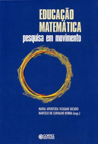 EDUCACAO MATEMATICA - PESQUISA EM MOVIMENTO, livro de CARVALHO, MARCELO DE ; BICUDO, MARIA APARECIDA VIGGIANI