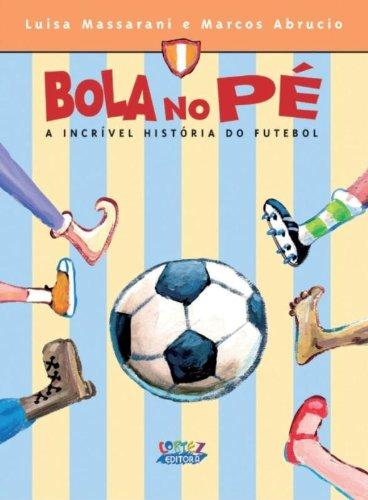 Bola no pé - a incrível história do futebol, livro de MASSARANI, LUISA