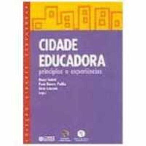 CIDADE EDUCADORA - PRINCIPIOS E EXPERIENCIAS, livro de CABEZUDO, ALICIA ; PADILHA, PAULO ROBERTO ; GADOTTI, MOACIR