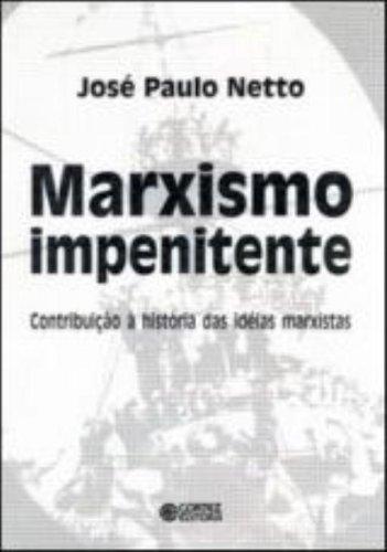 Marxismo impenitente - contribuição à história das ideias marxistas, livro de PAULO NETTO, JOSE