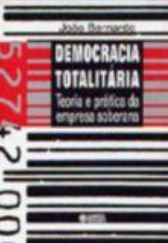 Democracia totalitária - teoria e prática da empresa soberana, livro de BERNARDO, JOAO