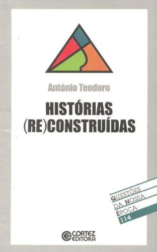 Histórias (re)construídas, livro de TEODORO, ANTONIO