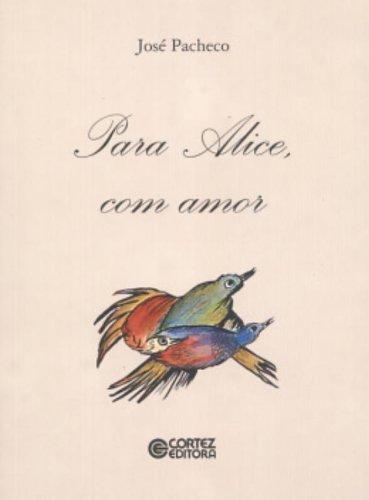 Para Alice com amor!, livro de PACHECO, JOSE