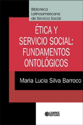 Ética y Servicio Social - fundamentos ontológicos, livro de BARROCO, MARIA LUCIA SILVA
