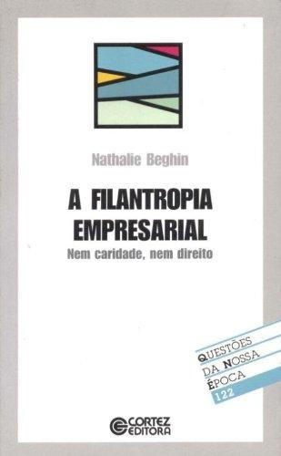 Filantropia empresarial, A - nem caridade, nem direito, livro de BEGHIN, NATHALIE