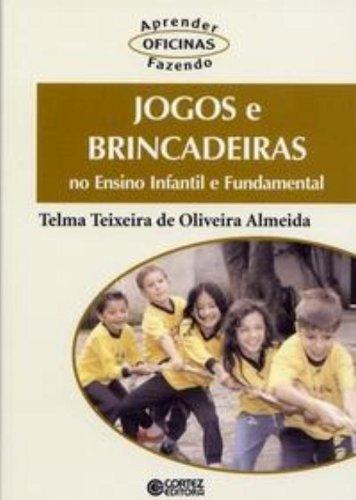 Jogos e brincadeiras no ensino infantil e fundamental, livro de ALMEIDA, TELMA TEIXEIRA DE OLIVEIRA