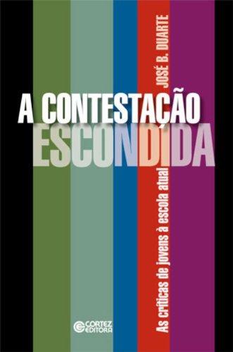 Contestação escondida, A - as críticas de jovens à escola atual, livro de DUARTE, JOSE BACCHIERI