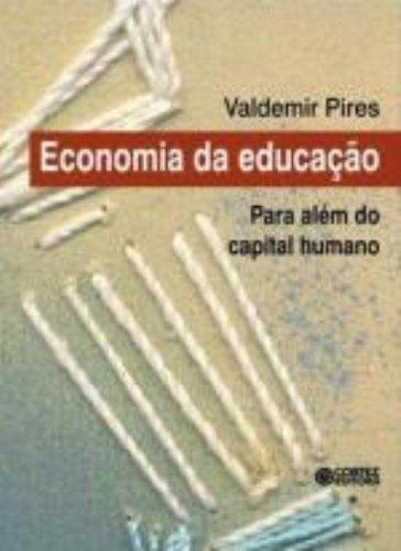 Economia da educação - para além do capital humano, livro de PIRES, VALDEMIR
