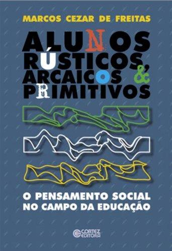 Alunos rústicos, arcaicos & primitivos - o pensamento social no campo da educação, livro de FREITAS, MARCOS CEZAR DE