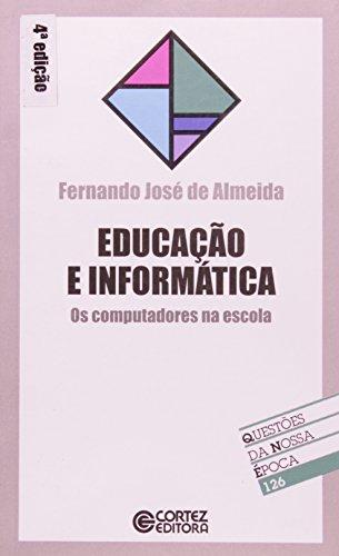 EDUCACAO E INFORMATICA - OS COMPUTADORES NA ESCOLA, livro de ALMEIDA, FERNANDO JOSE DE