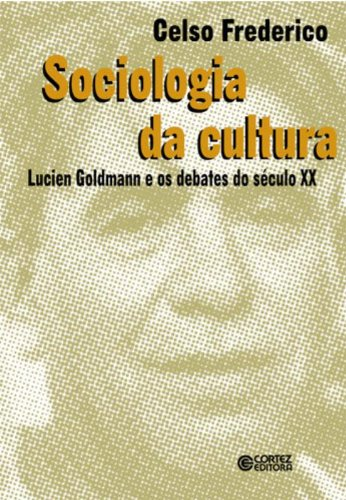 Sociologia da cultura - Lucien Goldmann e os debates do século XX, livro de FREDERICO, CELSO