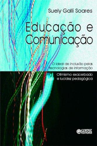 Educação e comunicação - o ideal de inclusão pelas tecnologias de informação, otimismo exacerbado e, livro de SOARES, SUELY GALLI