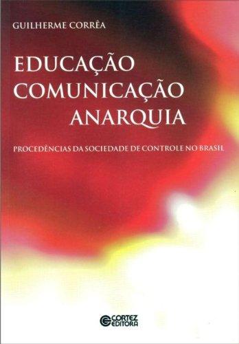 Educação, comunicação, anarquia - procedências da sociedade de controle no Brasil, livro de CORREA, GUILHERME