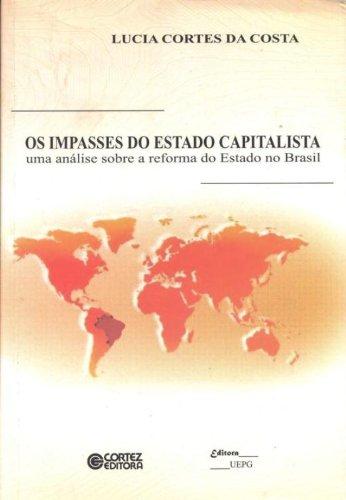 IMPASSES DO ESTADO CAPITALISTA, OS - UMA ANALISE SOBRE A REFORMA DO ESTADO NO BRASIL, livro de COSTA, LUCIA CORTES DA