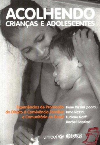 Acolhendo crianças e adolescentes - experiências de promoção do direito à convivência familiar e com, livro de RIZZINI, IRENE