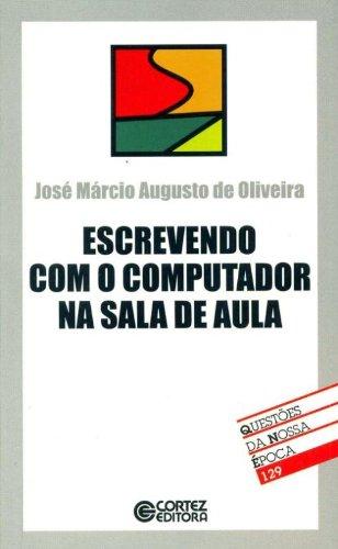 Escrevendo com o computador na sala de aula, livro de OLIVEIRA, JOSE MARCIO AUGUSTO DE