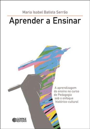 Aprender a ensinar - a aprendizagem do ensino no curso de pedagogia sob o enfoque histórico-cultural, livro de SERRAO, MARIA ISABEL BATISTA
