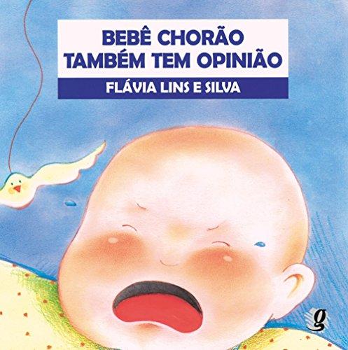 Bebê Chorão Também Tem Opinião, livro de Flavia Lins e Silva