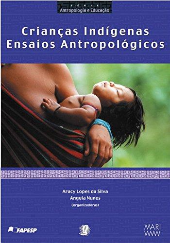 Crianças Indígenas - Ensaios Antropológicos, livro de Ana Vera Lopes da Silva Macedo, Aracy Lopes da Silva, Angela Maria Nunes Machado  Pereira