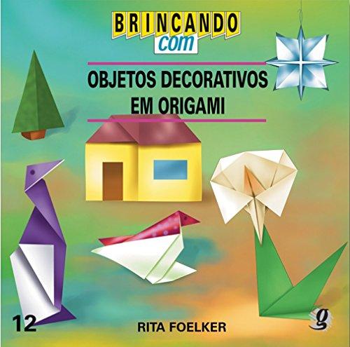 Brincando com Objetos Decorativos em Origami, livro de Rita de Cassia Foelker Salins Pires
