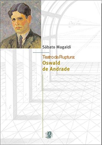 Teatro da Ruptura: Oswald de Andrade, livro de Sabato Antonio Magaldi