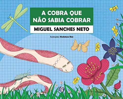 A Cobra Que Não Sabia Cobrar, livro de Miguel Sanches Neto