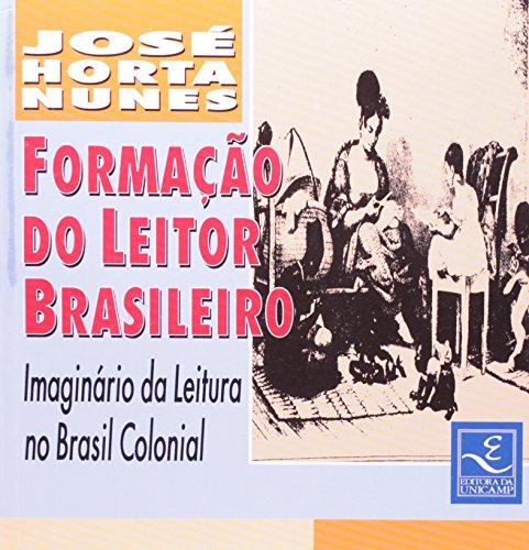 Formação do leitor brasileiro - Imaginário da leitura no Brasil Colonial, livro de José Horta Nunes