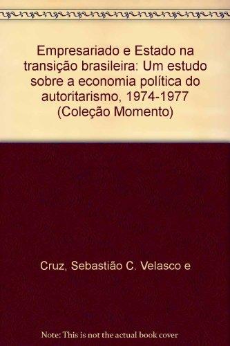Empresariado e Estado na Transição Brasileira - um estudo sobre a economia política do autoritarismo (1974-1977), livro de Sebastião C. Velasco e Cruz