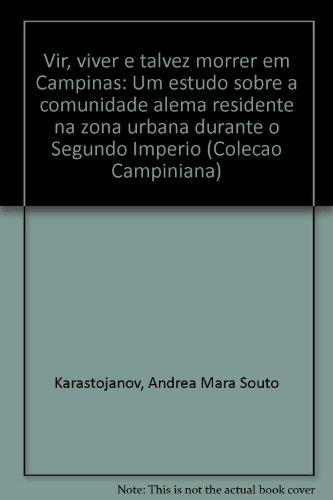 Vir, viver e talvez morrer em Campinas - Um estudo sobre a comunidade alemã residente na zona urbana durante o II Império, livro de Andrea Mara Souto Karastojanov